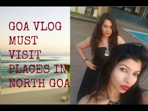 GOA VLOG || MUST VISIT PLACES IN NORTH GOA