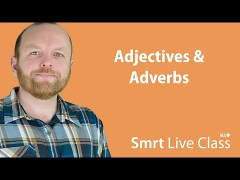 Adjectives & Adverbs - Smrt Live Class with Mark #6