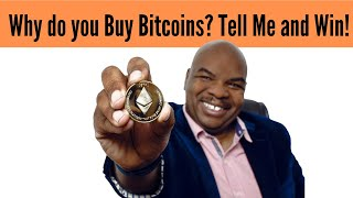 Why do you Buy Bitcoins? Tell Me and Win!