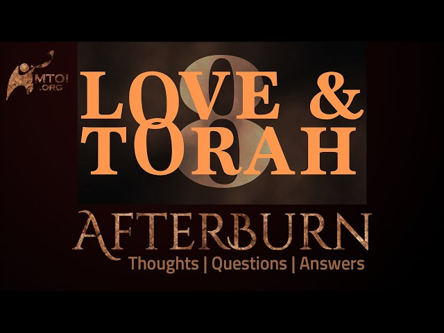 Afterburn: Thoughts, Q&A on Love and Torah - Part 8