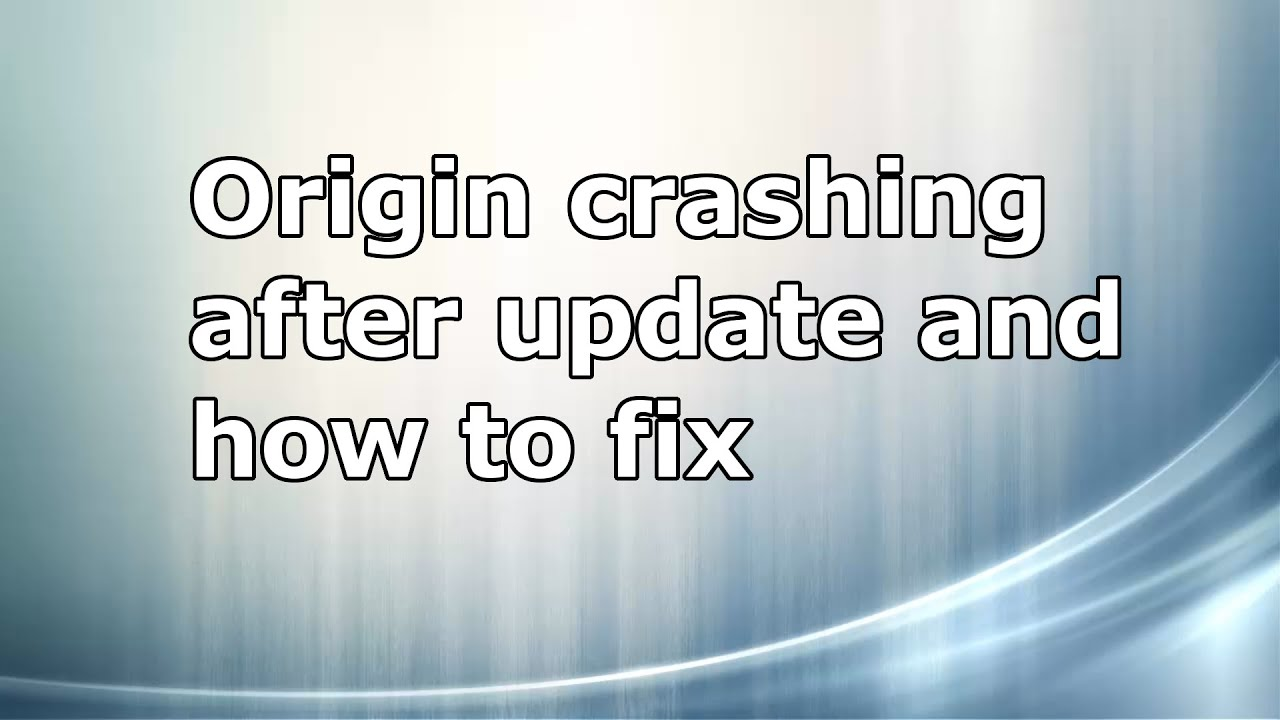 Origin crashing after update and how to fix