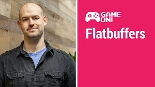 Game On! - Flatbuffers