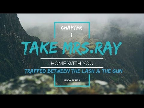 Take Mrs. Ray Home-Trapped Between the Lash and Gun Ch. 1