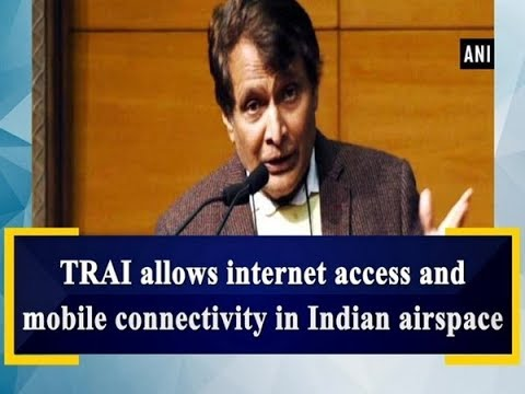 TRAI allows internet access and mobile connectivity in Indian airspace - ANI News