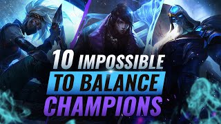 10 Champions Who Are IMPOSSIBLE To Balance - League of Legends Season 10