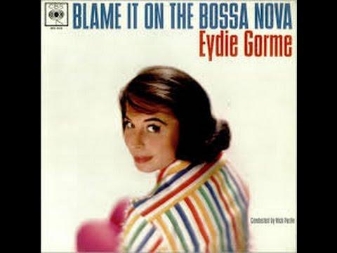 Eydie Gorme Blame It On The Bossa Nova Blame It On The Bossa Nova
