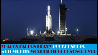 """SpaceX Falcon Heavy rocket set to attempt its """"most difficult launch ever"""""""