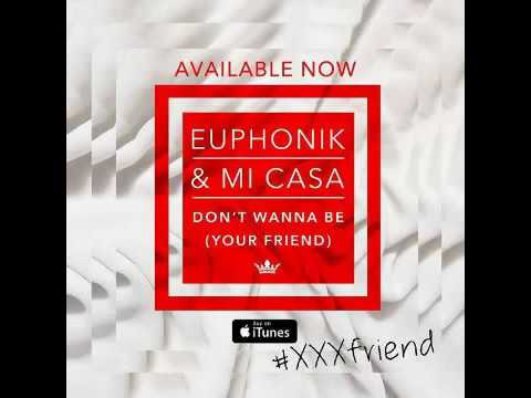 Euphonik feat  Mi Casa   Don t Wanna Be Your Friend