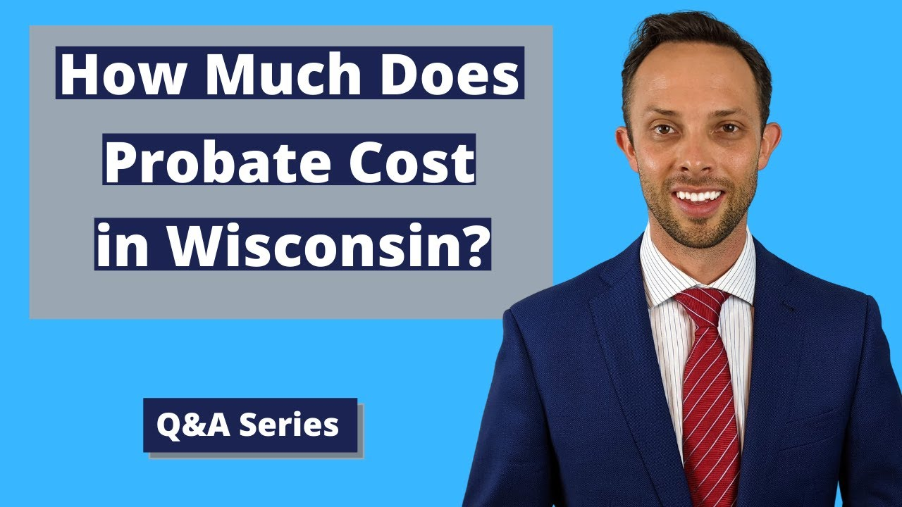 How Much Does Probate Cost in Wisconsin?