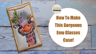 Emu Glasses Case Tut๐rial - How-to DIY Project - Tattered Stitch Embroideries