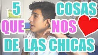 5 COSAS QUE AMAMOS DE LAS CHICAS //NAIMDARRECHI