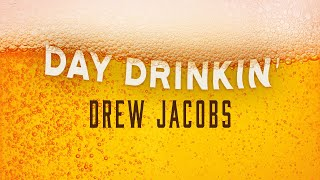 Drew Jacobs Day Drinkin'