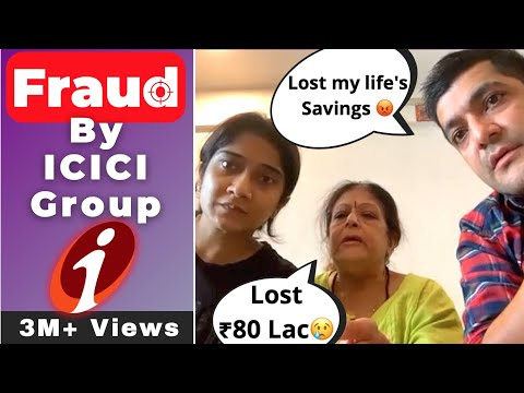 Fraud by ICICI Group | Family lost their INR 80 Lac! | ICIC Bank |