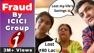 Fraud by ICICI Group   Family lost their INR 80 Lac!   ICICi Bank  