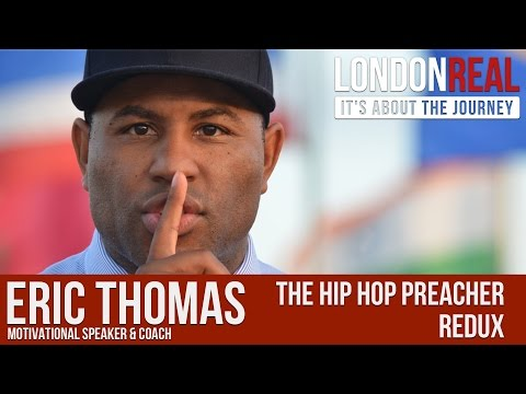 Eric Thomas - The Hip Hop Preacher - REDUX | London Real