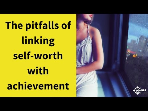 The pitfalls of linking your self-worth with achievement
