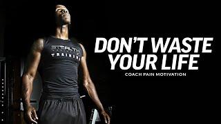 Coach Pain | DON'T WASTE YOUR LIFE (Coach Pain Motivation)