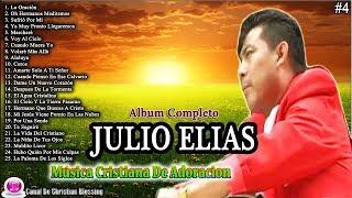 Julio Elías - Música Cristiana De Adoracion, Mejores Alabanzas (Album Completo)