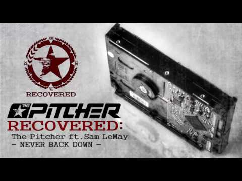 The Pitcher ft. Sam LeMay – Never Back Down [RECOVERED]