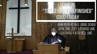 "Sermon: ""Tetelestai- It is Finished"" Good Friday. Rev. Jorge Ochoa. John 19:19-42. La Farge UMC"