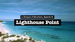 A Glimpse of Eleuthera #1 – Lighthouse Point