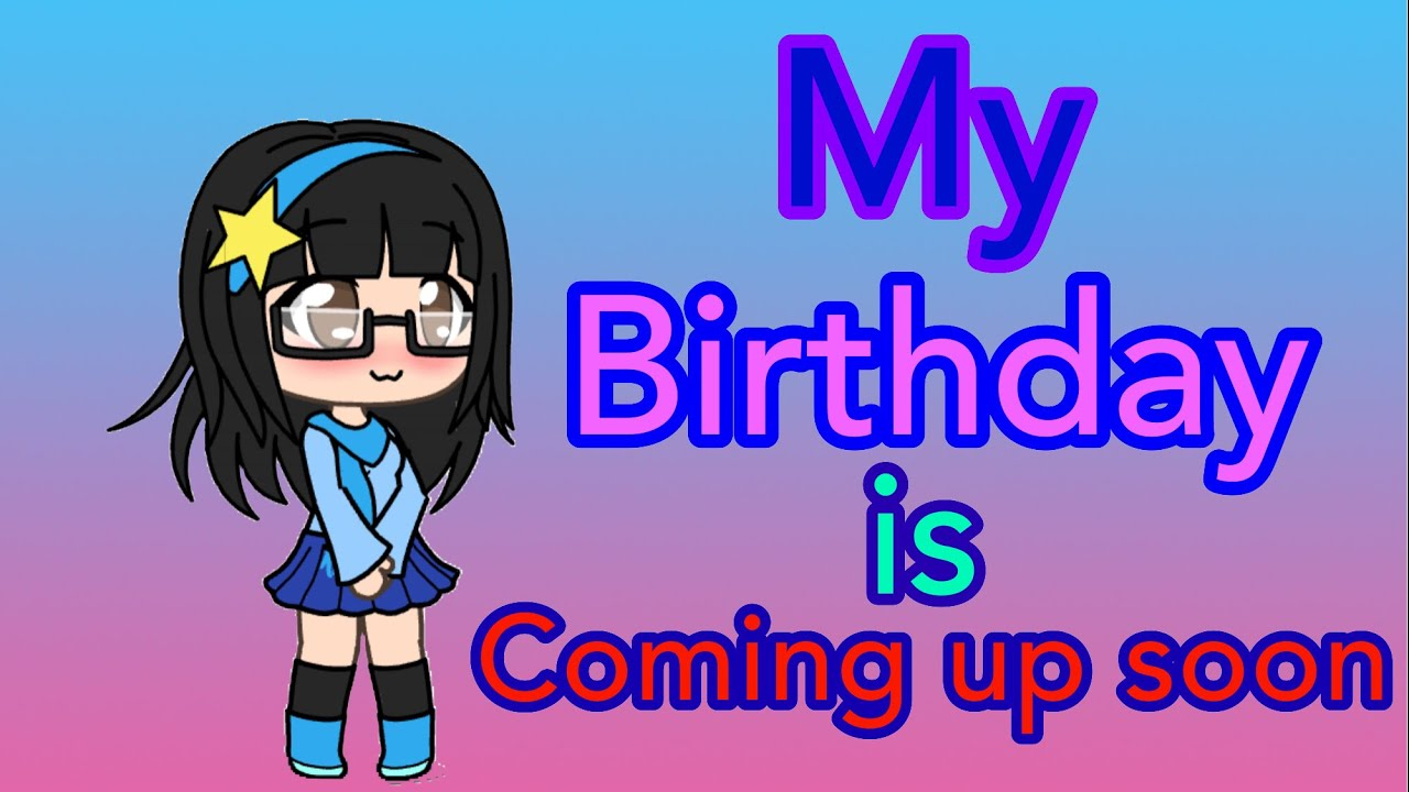 My Birthday Is Coming Up Soon Youtube