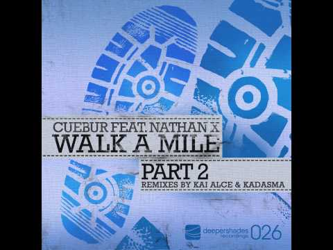 Cuebur feat. Nathan X - Walk A Mile (Kai Alce Remix) - Deeper Shades Rec SOULFUL DEEP HOUSE VOCAL