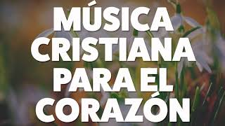MÚSICA CRISTIANA PARA EL CORAZÓN 2019 [AUDIO OFICIAL]
