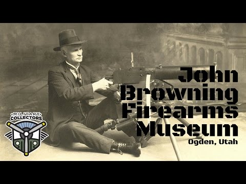 Military Collectors: John Browning Firearms Museum