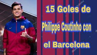 Los 15 goles de Philippe Coutinho con el Barcelona
