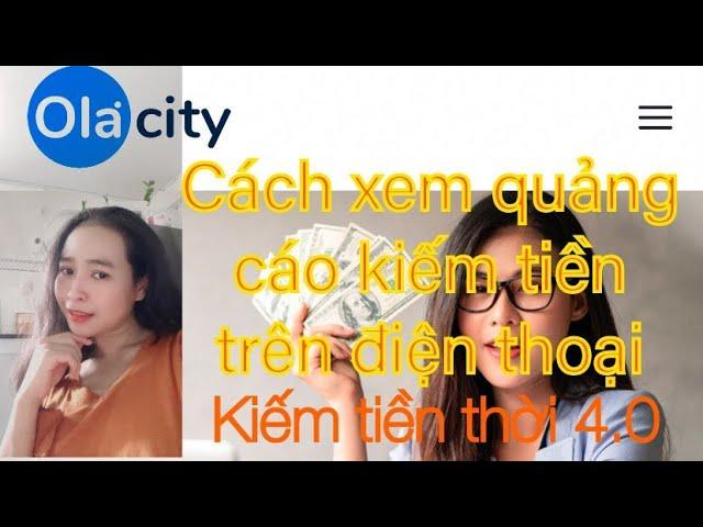 [Kiếm Tiền Thời 4.0] Ola city$$ CÁCH XEM QUẢNG CÁO VỚI OLA CITY TRÊN ĐIỆN THOẠI