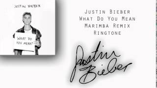 JUSTIN BIEBER - WHAT DO YOU MEAN (MARIMBA REMIX) - RINGTONE - *FREE DOWNLOAD*