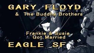 GARY FLOYD & Buddha Bros - Franklyn & Susie (Live At SF EAGLE)