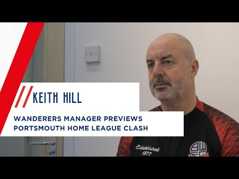 KEITH HILL | Wanderers boss ahead of Portsmouth home clash