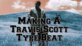 Making a Travis Scott Type beat from Scratch 2017