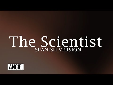 Coldplay - The Scientist (Spanish Version) Angie.