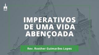 Imperativos De Uma Vida Abençoada - Rev. Rosther Guimarães Lopes - Culto Noturno - 26/04/2020