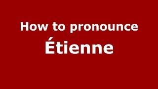 How to Pronounce Étienne - PronounceNames.com