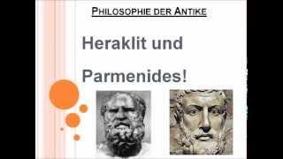 Heraklit und Parmenides!