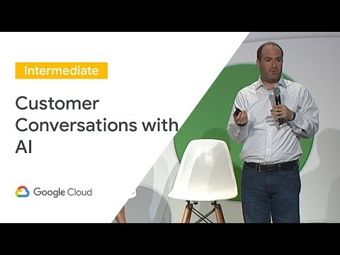 The Next Conversation: Powering Customer Conversations With AI (Cloud Next '19)