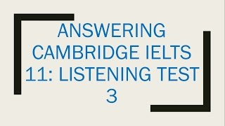 Answering Cambridge IELTS 11 Listening Test 3 with explanation- Dr. Mahmoud Ibrahim