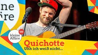 Quichotte – Uhh, ich weiß nicht …