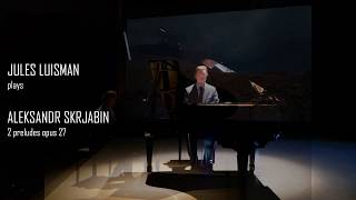 Jules Luisman plays 2 Preludes opus 27 by Aleksandr Skrjabin