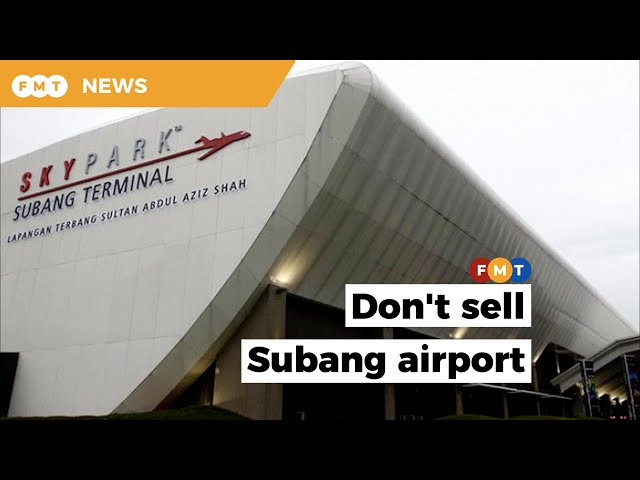 Don't turn Subang airport into another mall or commercial centre