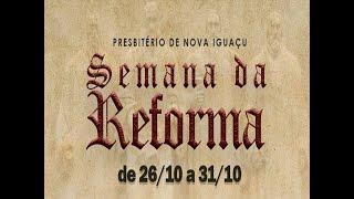 Semana da Reforma. 27/10/2020 - Rev. Rosther Guimarães