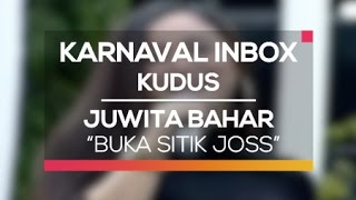 Juwita Bahar - Buka Sitik Joss (Karnaval Inbox Kudus)
