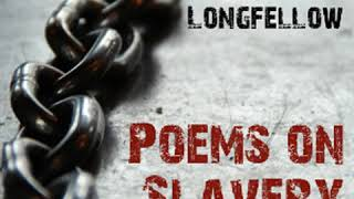 Poems on Slavery by Henry Wadsworth LONGFELLOW read by Various | Full Audio Book
