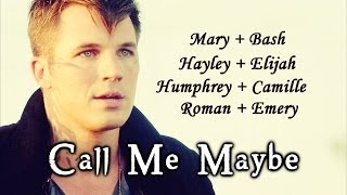 ►Elijah + Hayley ● Mary + Bash ● Camille + Humprey ● Roman + Emery || Call Me Maybe