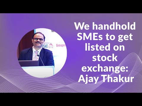 We handhold SMEs to get listed on stock exchange: Ajay Thakur