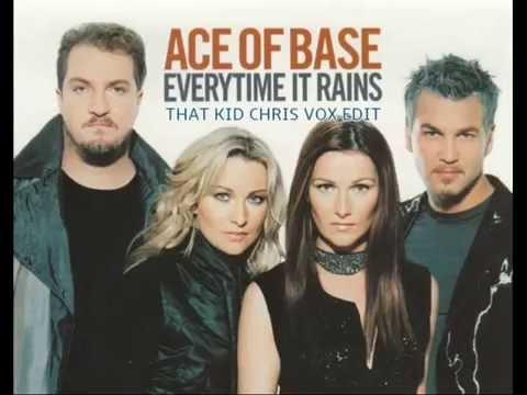 Ace Of Base  Everytime It Rains That Kid Chris Vox Edit